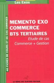 Memento Exo Commerce Bts Tertiaires. Etude De Cas Commer + Gestion. 40 Fiches De - Couverture - Format classique