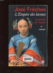 L'empire des larmes t.1 ; la guerre de l'opium - Couverture - Format classique