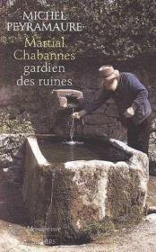 Martial Chabannes ; gardien des ruines - Couverture - Format classique