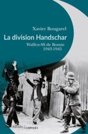 La division Handschar, waffen-ss de Bosnie, 1943-1945 - Couverture - Format classique