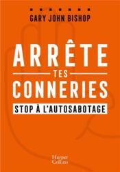 Arrête tes conneries ; stop à l'auto-sabotage - Couverture - Format classique
