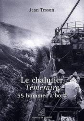 Le chalutier téméraire, 55 hommes à bord - Couverture - Format classique