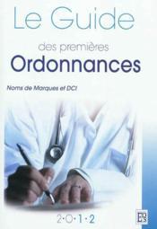 Le guide des premières ordonnances ; noms de marques et DCI (édition 2012) - Couverture - Format classique