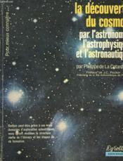 La Decouverte Du Cosmos Par L'Astronomie, L'Astrophysique Et L'Astronautique. - Couverture - Format classique