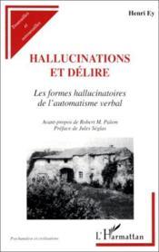 Hallucinations et délire ; les formes hallucinatoires de l'automatisme verbal - Couverture - Format classique