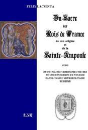 Du Sacre Des Rois De France, De Son Origine Et De La Sainte Ampoule - Couverture - Format classique