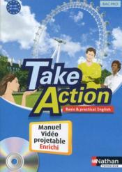 Take Action ; Anglais ; Bac Pro 3 Ans ; A2 B1 ; Manuel De L'Elève, Vidéoprojetable Enrichi (Edition 2009) - Couverture - Format classique