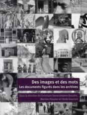 Des images et des mots ; les documents figurés dans les archives - Couverture - Format classique