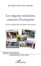 Les migrants mexicains, créateurs d'entreprise ; processus de désalarisation des migrants internationaux - Couverture - Format classique