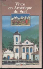 Collection Decouverte Benjamin. Vivre En Amerique Du Sud. - Couverture - Format classique