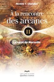 À la rencontre des arcanes t.2 ; le tarot de Marseille - Couverture - Format classique