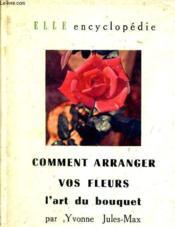 Comment Arrange Vos Fleurs L'Art Du Bouquet. - Couverture - Format classique
