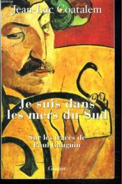 Je suis dans les mers du sud ; sur les traces de Paul Gauguin - Couverture - Format classique