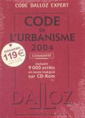 Code De L'Urbanisme 2004 ; Commente, 9000 Arrets, Texte Integral Sur Cd-Rom - Couverture - Format classique