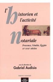 L'historien et l'activité notariale ; Provence, Vénétie, Egypte ; XV-XVIII siècles - Couverture - Format classique