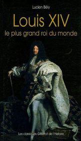 Louis Xiv, Le Plus Grand Roi Du Monde - Couverture - Format classique