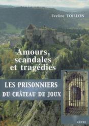 Les Prisonniers Du Chateau De Joux, Amours, Scandales Et Tragedies - Couverture - Format classique