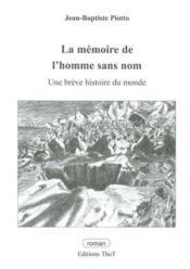 La mémoire de l'homme sans nom ; une brève histoire du monde - Couverture - Format classique