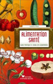 L'alimentation santé ; guide pratique à l'usage des gourmands - Couverture - Format classique