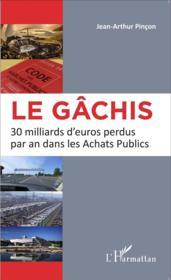Le gâchis ; 30 milliards d'euros perdus par an dans les achats publics - Couverture - Format classique