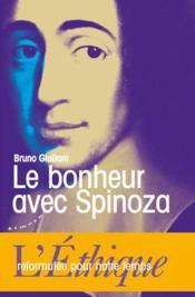 Le bonheur avec Spinoza ; l'Ethique reformulée pour notre temps - Couverture - Format classique