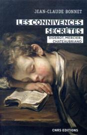 Les connivences secrètes ; Diderot, Mercier, Chateaubriand - Couverture - Format classique