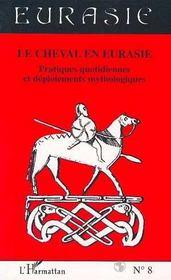 Revue Eurasie T.8 ; Le Cheval En Eurasie ; Pratiques Quotidiennes Et Déploiements Mythologiques - Intérieur - Format classique