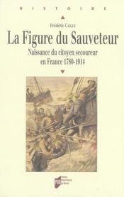 La figure du sauveteur. naissance du citoyen secoureur en france, 1780-1914 - Intérieur - Format classique