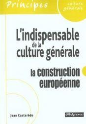 Construction europeenne / l'indispensable de la culture generale - Intérieur - Format classique