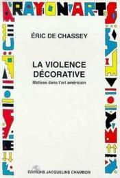 La violence décorative ; matisse dans l'art américain - Couverture - Format classique