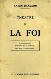 Theatre. Tome 3 : La Foi. L'Orgeuilleux, L'Homme Qui A Compris, Les Yeux Qui S'Ouvrent. - Couverture - Format classique