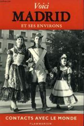 Voici Madrid Et Ses Environs. Collection : Contacts Avec Le Monde. - Couverture - Format classique