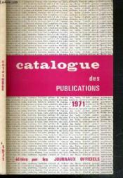Catalogue Des Publications Editees Par Les Journaux Officiels (Mis A Jour Au 8 Fevrier 1971) - Couverture - Format classique