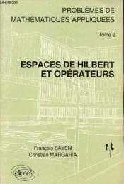 Problemes De Mathematiques Appliquees 2 Espaces De Hilbert Et Operateurs Problemes Corriges - Couverture - Format classique