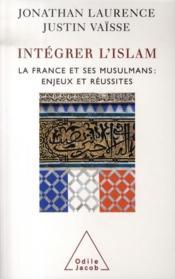 Intégrer l'islam ; la france et ses musulmans : enjeux et réussites - Couverture - Format classique