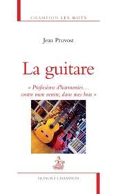 La guitare ; profusions d'harmonies... contre mon ventre, dans mes bras - Couverture - Format classique