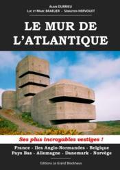 Le mur de l'Atlantique ; ses plus incroyables vestiges ! - Couverture - Format classique