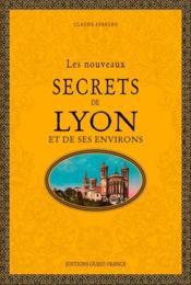 Les nouveaux secrets de Lyon et de ses environs - Couverture - Format classique