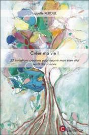 Créer ma vie ! 52 invitations créatives pour nourrir mon élan vital au fil des saisons - Couverture - Format classique