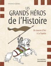 Les grands héros de l'histoire ; de Jeanne d'Arc à La Fayette - Couverture - Format classique