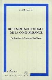 Rousseau Sociologue De La Connaissance ; De La Creativite Au Machiavelisme - Intérieur - Format classique