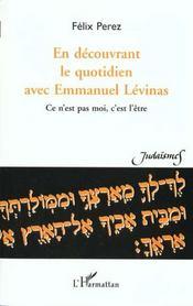 En Decouvrant Le Quotidien Avec Emmanuel Levinas ; Ce N'Est Pas Moi C'Est L'Etre - Intérieur - Format classique