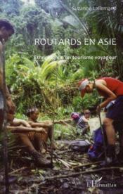 Routards en Asie ; ethnologie d'un tourisme voyageur - Couverture - Format classique