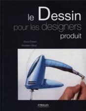 Le dessin pour les designers produit - Couverture - Format classique
