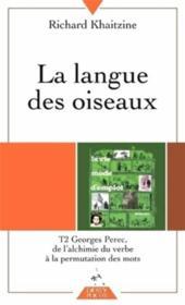 La langue des oiseaux t.2 ; Georges Perec, de l'alchimie du verbe à la permutation des mots - Couverture - Format classique