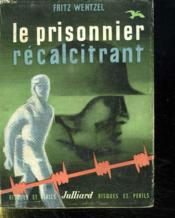 Le Prisonnier Recalcitrant. - Couverture - Format classique