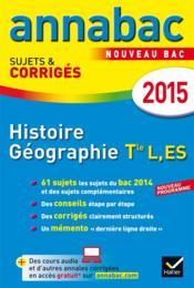 Annabac sujets & corrigés ; histoire ; géographie ; terminale L, ES ; annales ; 2015 - Couverture - Format classique