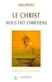 Le Christ Nous Fait Chretiens - Couverture - Format classique