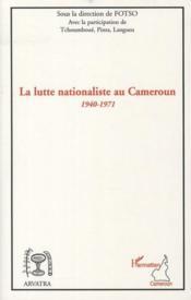 La lutte nationaliste au Cameroun 1940-1971 - Couverture - Format classique