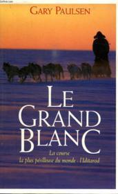 Le Grand Blanc. La Course La Plus Perilleuse Du Monde: L Iditarod. - Couverture - Format classique